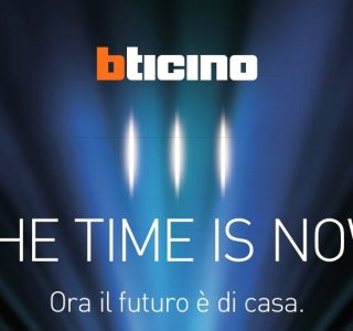 BTICINO: THE TIME IS NOW !